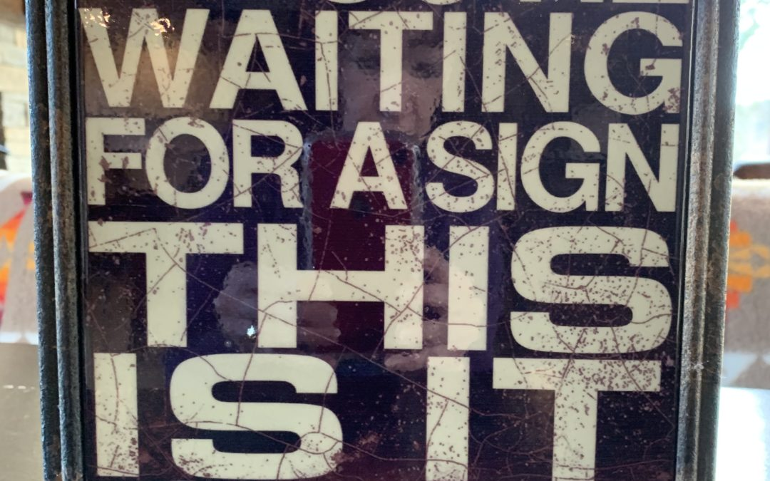 If you are waiting for a sign